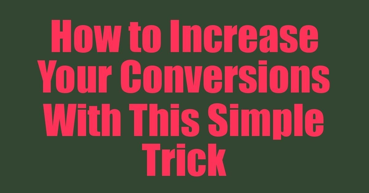 How to Increase Your Conversions With This Simple Trick