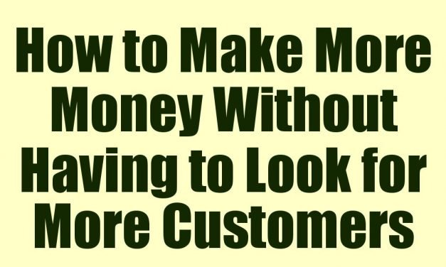 How to Make More Money Without Having to Look for More Customers