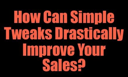 How Can Simple Tweaks Drastically Improve Your Sales?