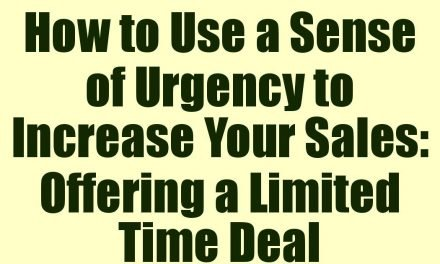 How to Use a Sense of Urgency to Increase Your Sales: Offering a Limited Time Deal