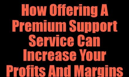 How Offering A Premium Support Service Can Increase Your Profits And Margins