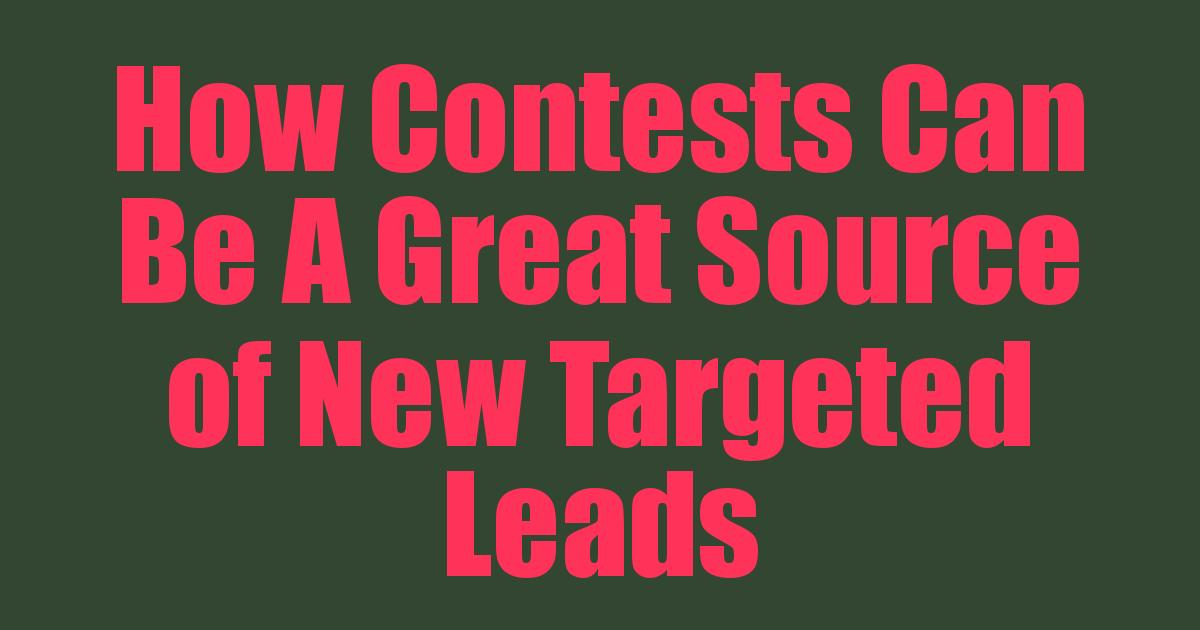 How Contests Can Be A Great Source of New Targeted Leads