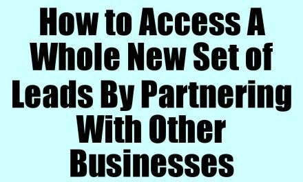 How to Access A Whole New Set of Leads By Partnering With Other Businesses