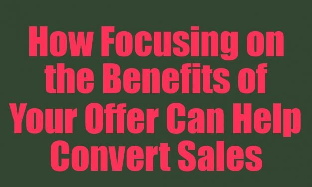 How Focusing on the Benefits of Your Offer Can Help Convert Sales