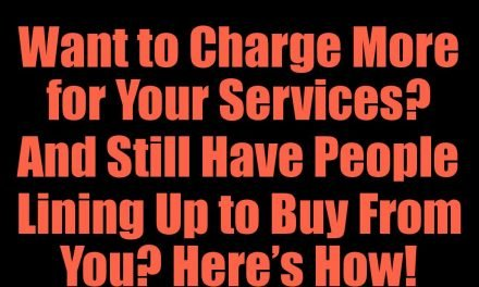 Want to Charge More for Your Services? And Still Have People Lining Up to Buy From You? Here's How!