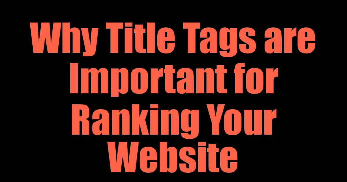Why Title Tags are Important for Ranking Your Website