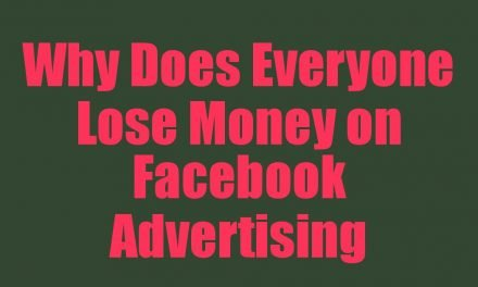 Why Does Everyone Lose Money on Facebook Advertising