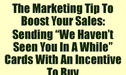 """The Marketing Tip To Boost Your Sales: Sending """"We Haven't Seen You In A While"""" Cards With An Incentive To Buy"""