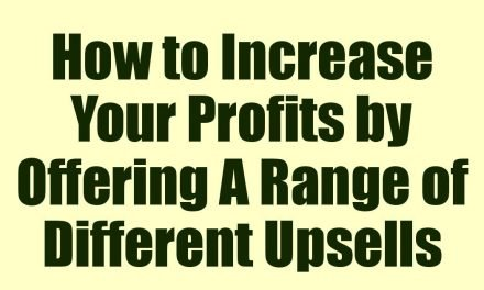 How to Increase Your Profits by Offering A Range of Different Upsells