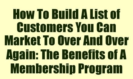 How To Build A List of Customers You Can Market To Over And Over Again: The Benefits of A Membership Program