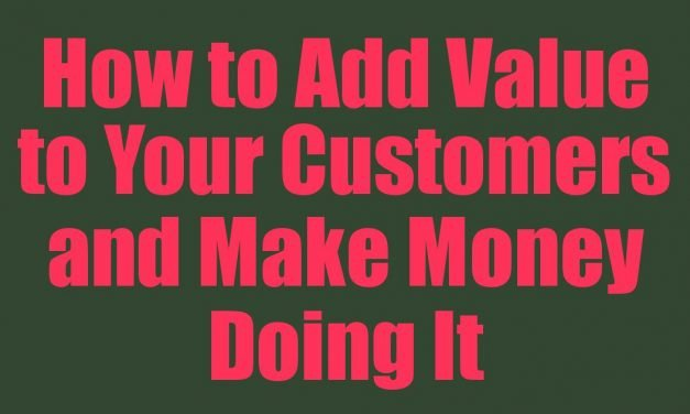 How to Add Value to Your Customers and Make Money Doing It